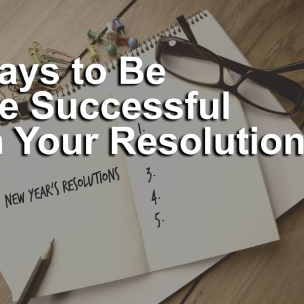 8 Ways to Make Better Resolutions